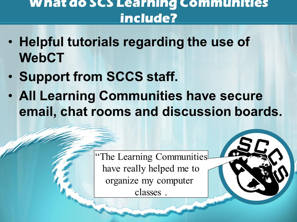 What do SCS Learning Communities include.