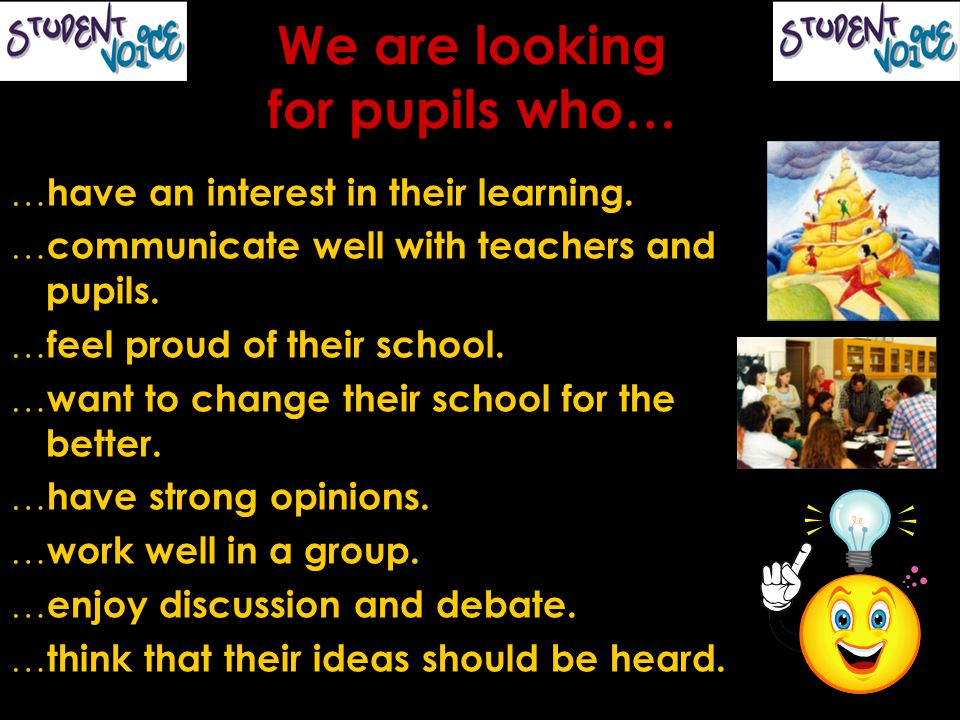 We are looking for pupils who… … have an interest in their learning.