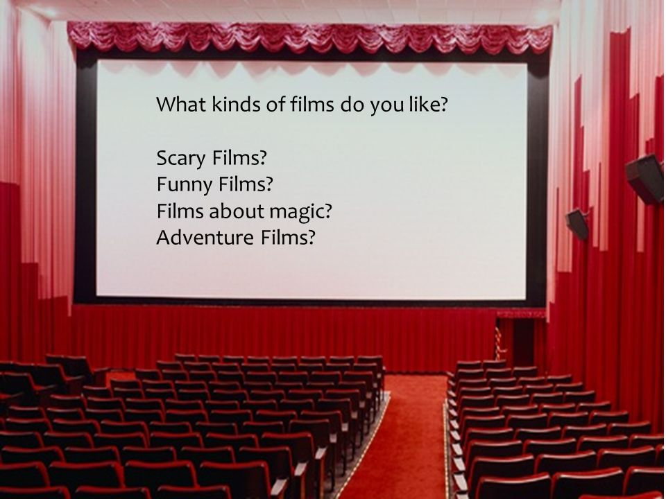 Do you like to go to the movies Do you like to watch films