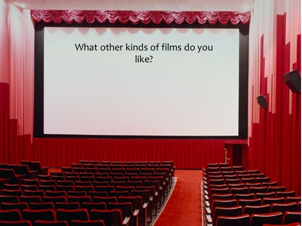 What kinds of films do you like? Scary Films? Funny Films? Films about magic? Adventure Films?