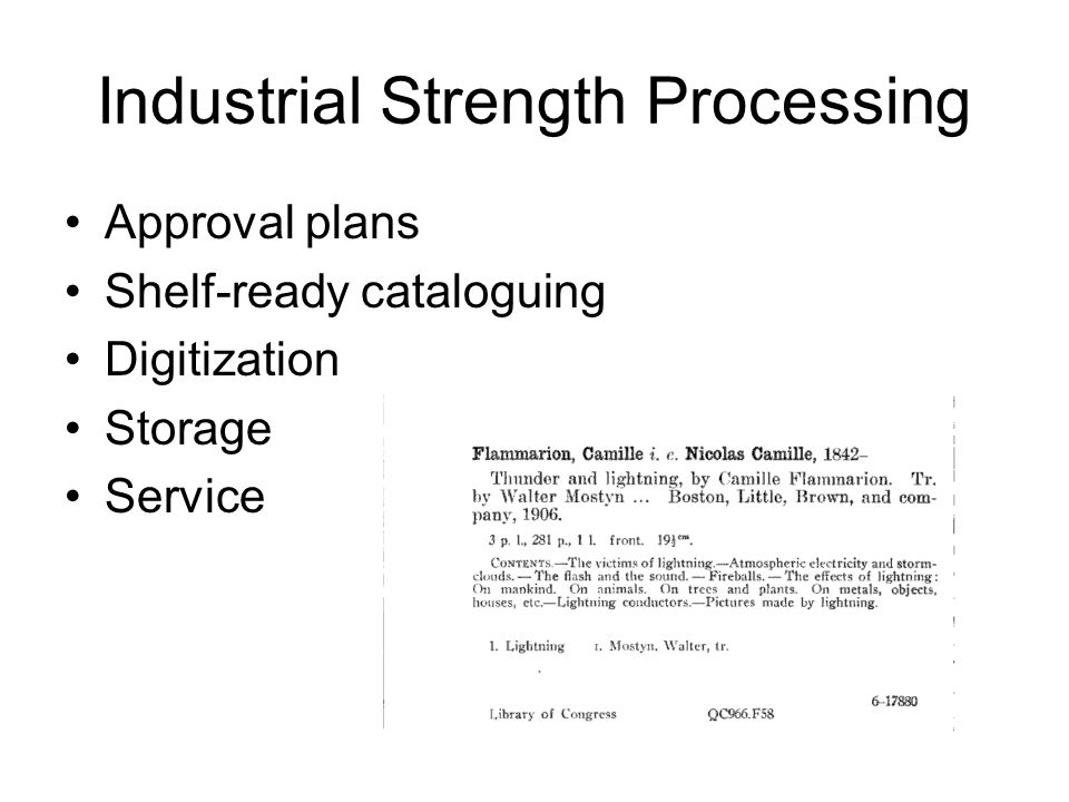 Industrial Strength Processing Approval plans Shelf-ready cataloguing Digitization Storage Service