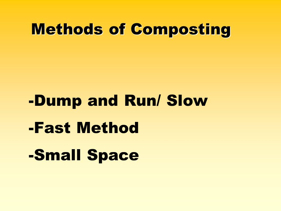 Methods of Composting -Dump and Run/ Slow -Fast Method -Small Space