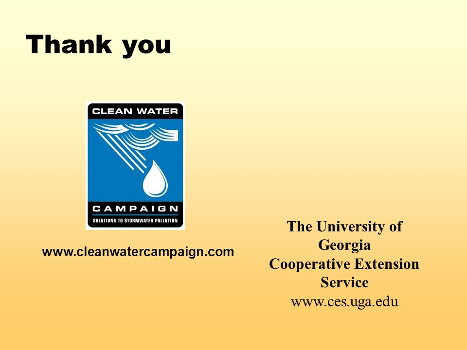 Thank you The University of Georgia Cooperative Extension Service www.ces.uga.edu www.cleanwatercampaign.com