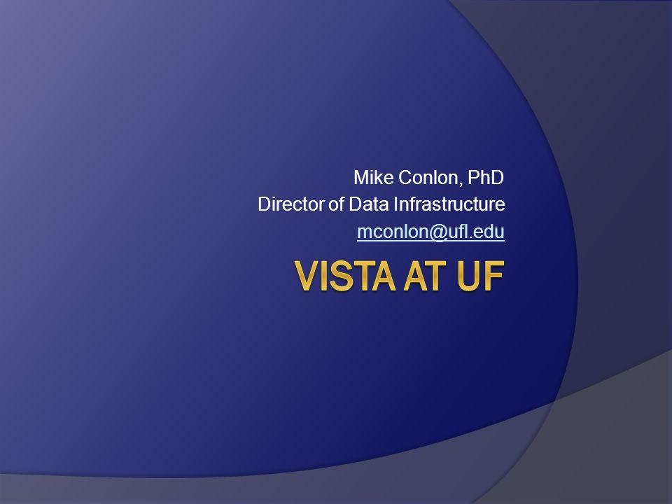 Mike Conlon, PhD Director of Data Infrastructure mconlon@ufl.edu