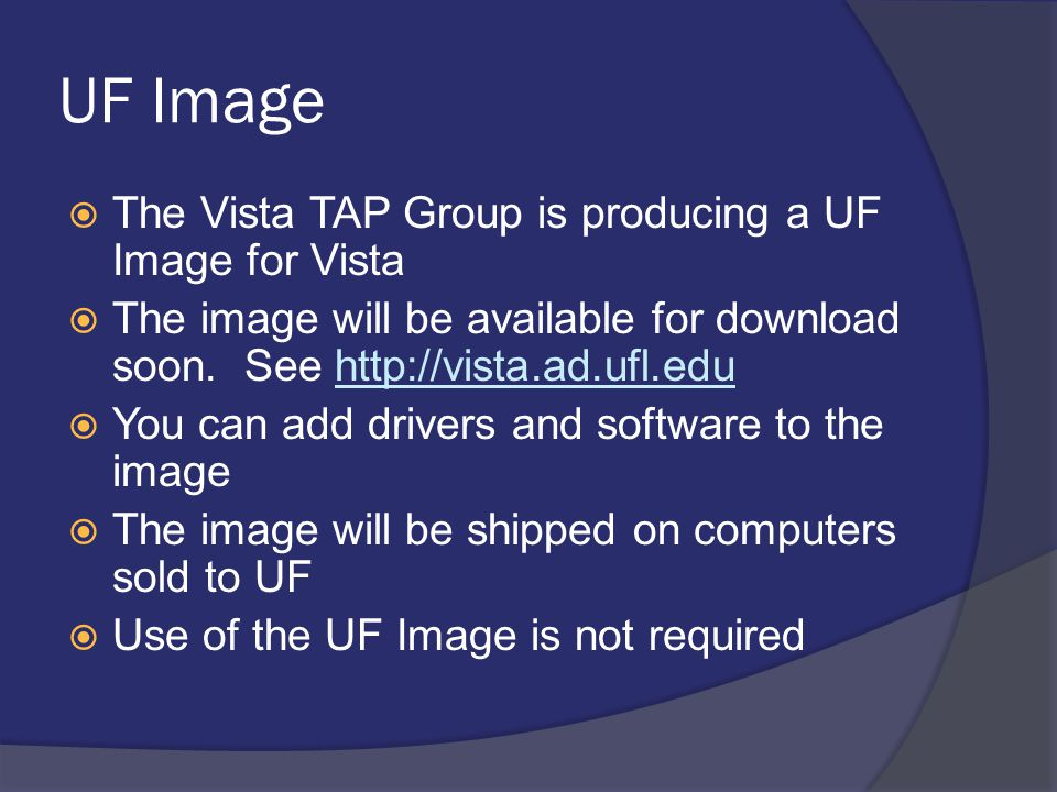 UF Image  The Vista TAP Group is producing a UF Image for Vista  The image will be available for download soon. See http://vista.ad.ufl.eduhttp://vi