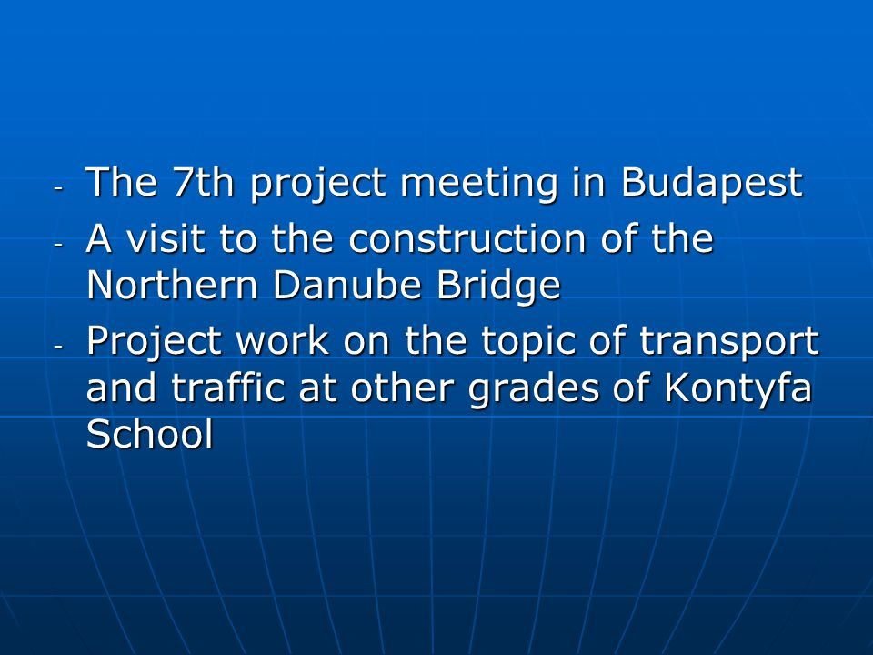- The 7th project meeting in Budapest - A visit to the construction of the Northern Danube Bridge - Project work on the topic of transport and traffic