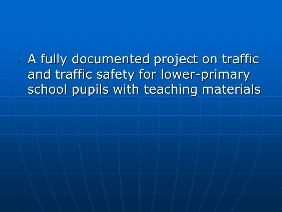 - A fully documented project on traffic and traffic safety for lower-primary school pupils with teaching materials