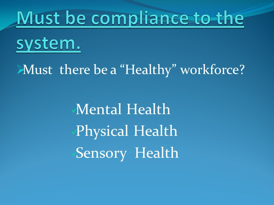  Must there be a Healthy workforce Mental Health Physical Health Sensory Health