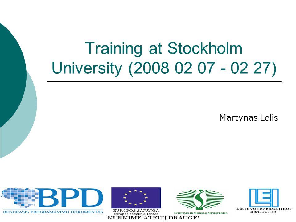 Training at Stockholm University (2008 02 07 - 02 27) Martynas Lelis