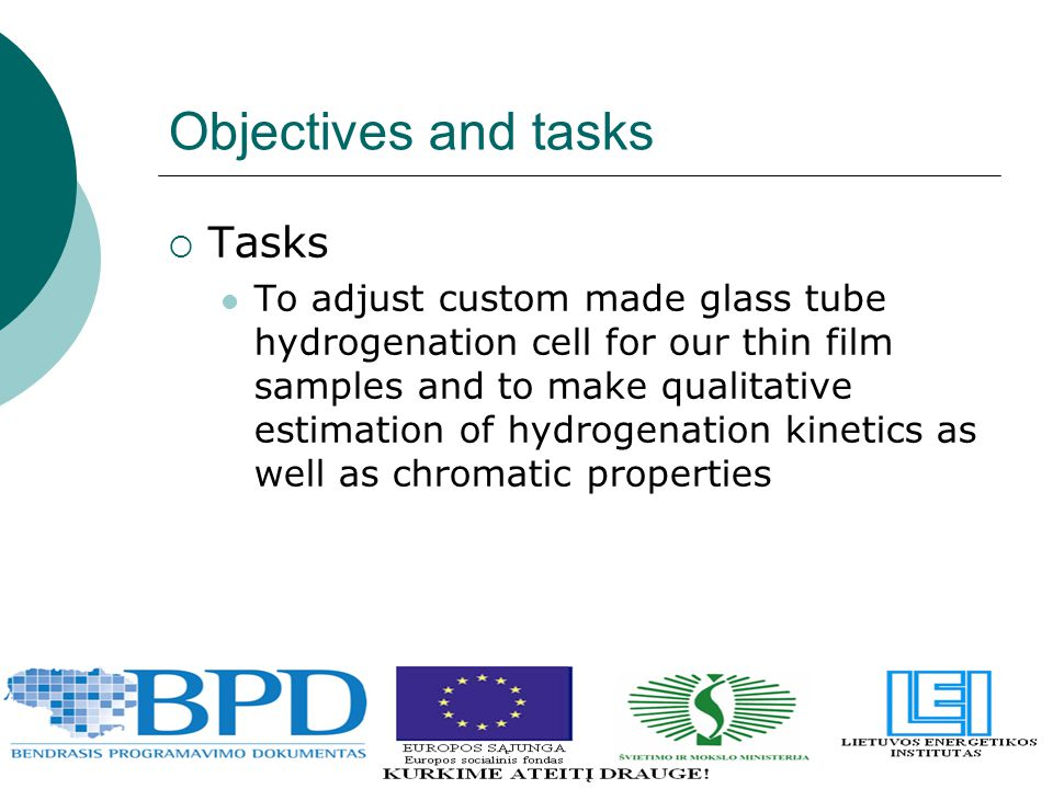Objectives and tasks  Tasks To adjust custom made glass tube hydrogenation cell for our thin film samples and to make qualitative estimation of hydrogenation kinetics as well as chromatic properties