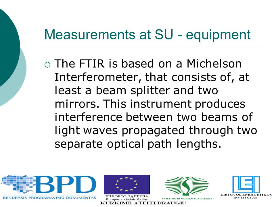 Measurements at SU - equipment  The FTIR is based on a Michelson Interferometer, that consists of, at least a beam splitter and two mirrors.