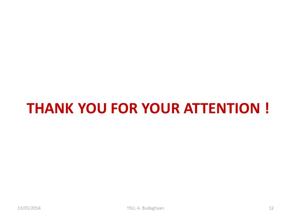 THANK YOU FOR YOUR ATTENTION ! 13/01/2014YSU, A. Budaghyan12