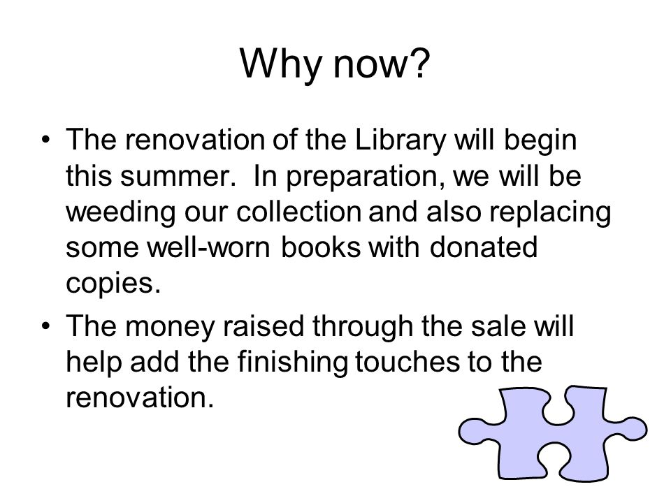 Why now. The renovation of the Library will begin this summer.