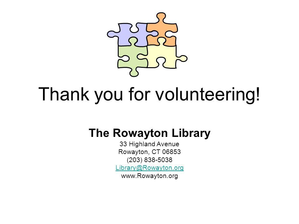 Thank you for volunteering! The Rowayton Library 33 Highland Avenue Rowayton, CT 06853 (203) 838-5038 Library@Rowayton.org www.Rowayton.org