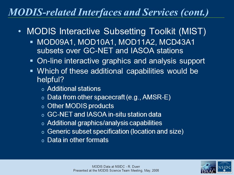MODIS Data at NSIDC - R. Duerr Presented at the MODIS Science Team Meeting, May, 2008 MODIS-related Interfaces and Services (cont.) MODIS Interactive