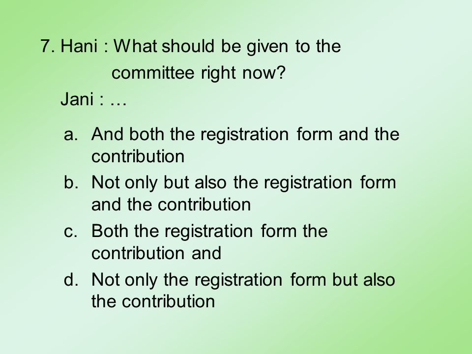 7. Hani : What should be given to the committee right now.