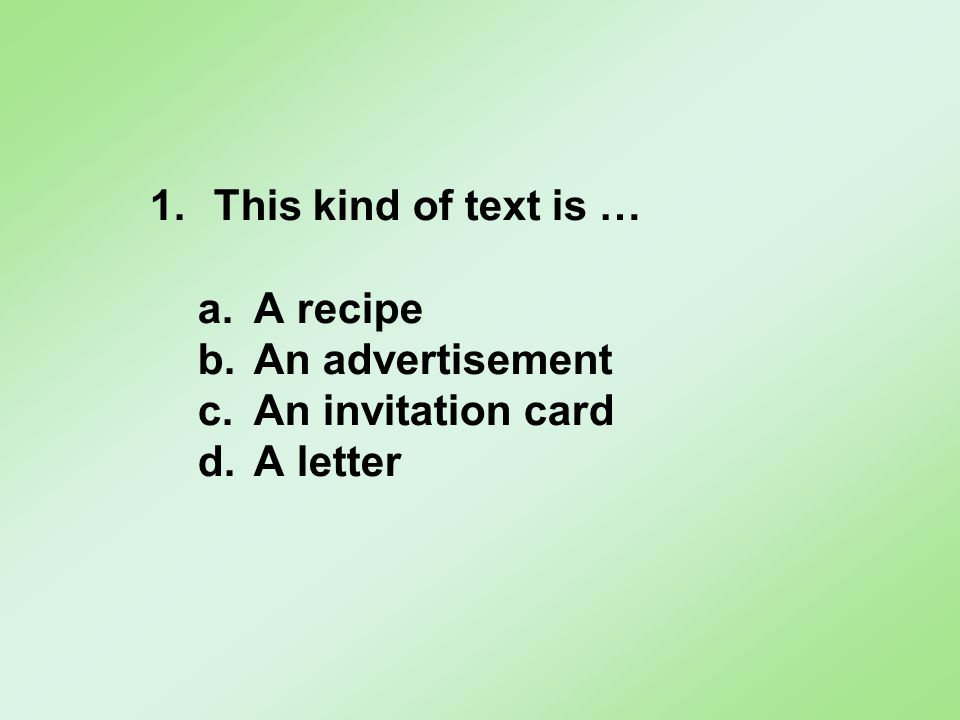 1.This kind of text is … a.A recipe b.An advertisement c.An invitation card d.A letter