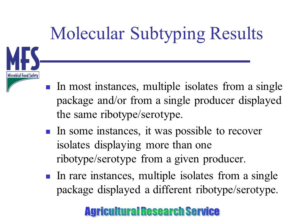 Molecular Subtyping Results In most instances, multiple isolates from a single package and/or from a single producer displayed the same ribotype/serotype.