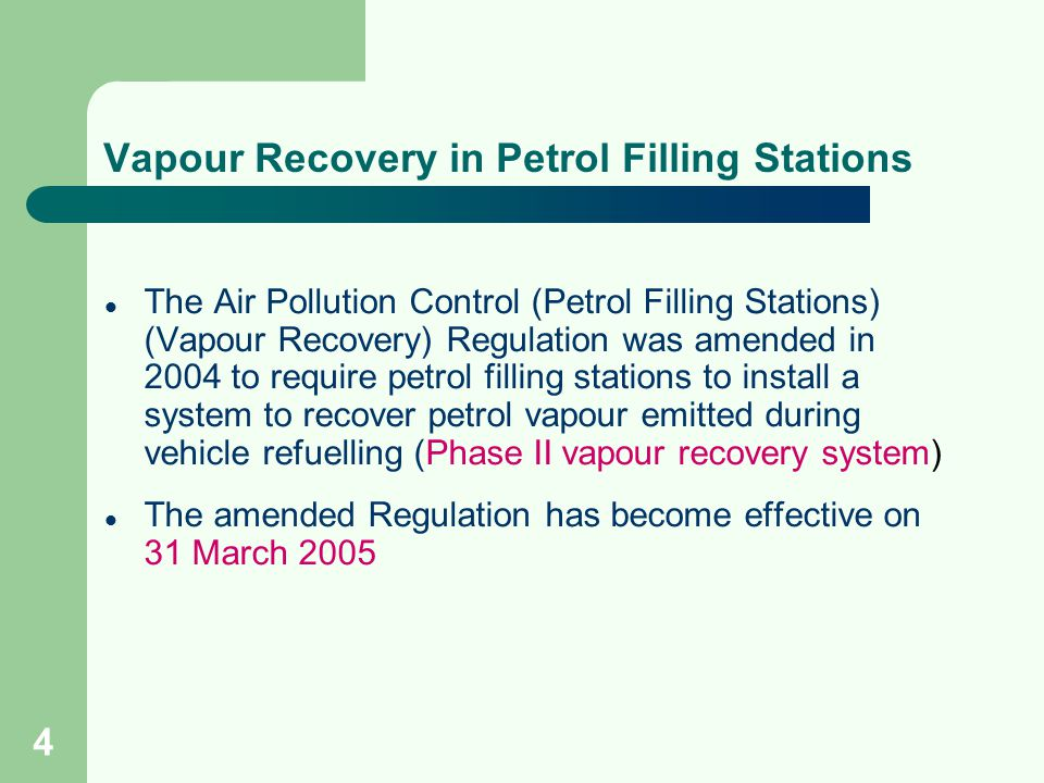 4 Vapour Recovery in Petrol Filling Stations The Air Pollution Control (Petrol Filling Stations) (Vapour Recovery) Regulation was amended in 2004 to r