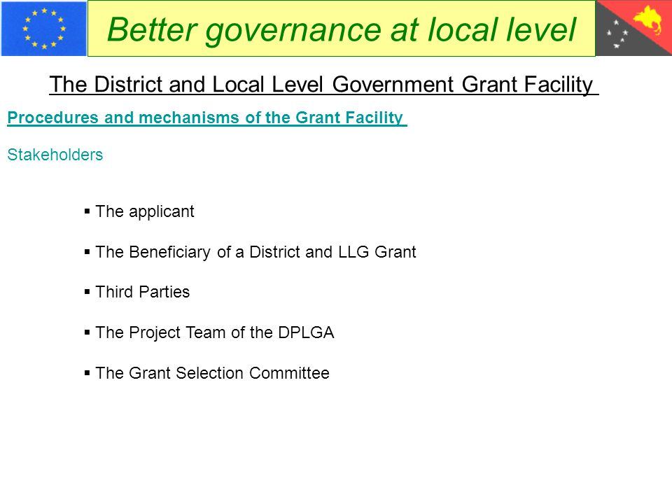 Better governance at local level The District and Local Level Government Grant Facility Procedures and mechanisms of the Grant Facility Stakeholders 