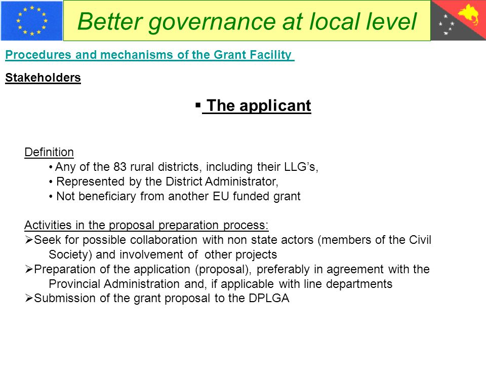 Better governance at local level Procedures and mechanisms of the Grant Facility Stakeholders  The applicant Definition Any of the 83 rural districts