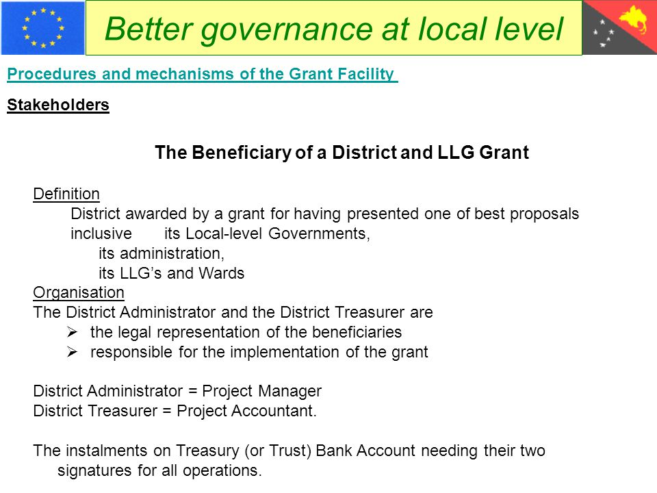 Better governance at local level Procedures and mechanisms of the Grant Facility The Beneficiary of a District and LLG Grant Definition District award