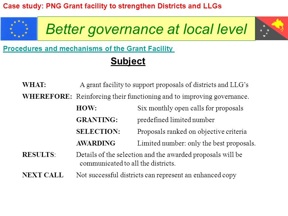 Better governance at local level Procedures and mechanisms of the Grant Facility Subject WHAT: A grant facility to support proposals of districts and