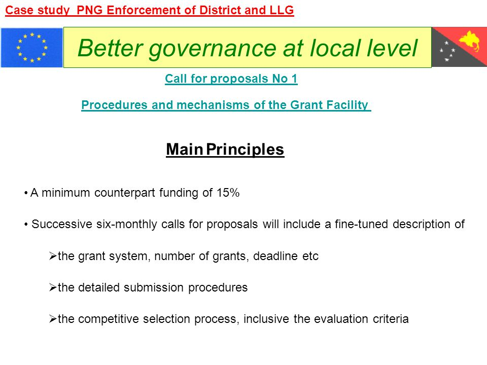 Better governance at local level Main Principles Procedures and mechanisms of the Grant Facility A minimum counterpart funding of 15% Successive six-m