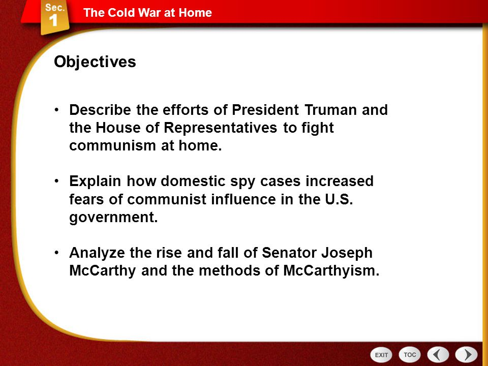 The Cold War at Home Describe the efforts of President Truman and the House of Representatives to fight communism at home. Explain how domestic spy ca