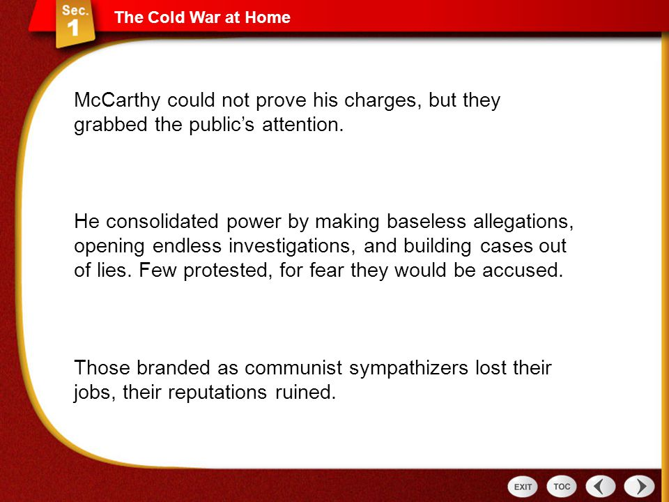 The Cold War at Home McCarthy could not prove his charges, but they grabbed the public's attention. Those branded as communist sympathizers lost their