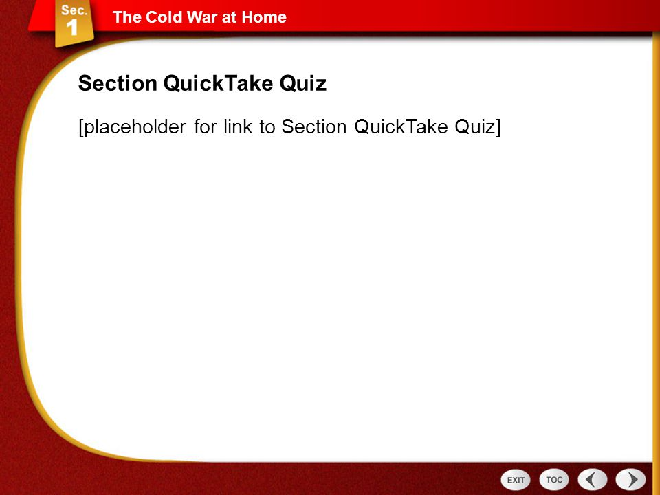 [placeholder for link to Section QuickTake Quiz] Section QuickTake Quiz The Cold War at Home