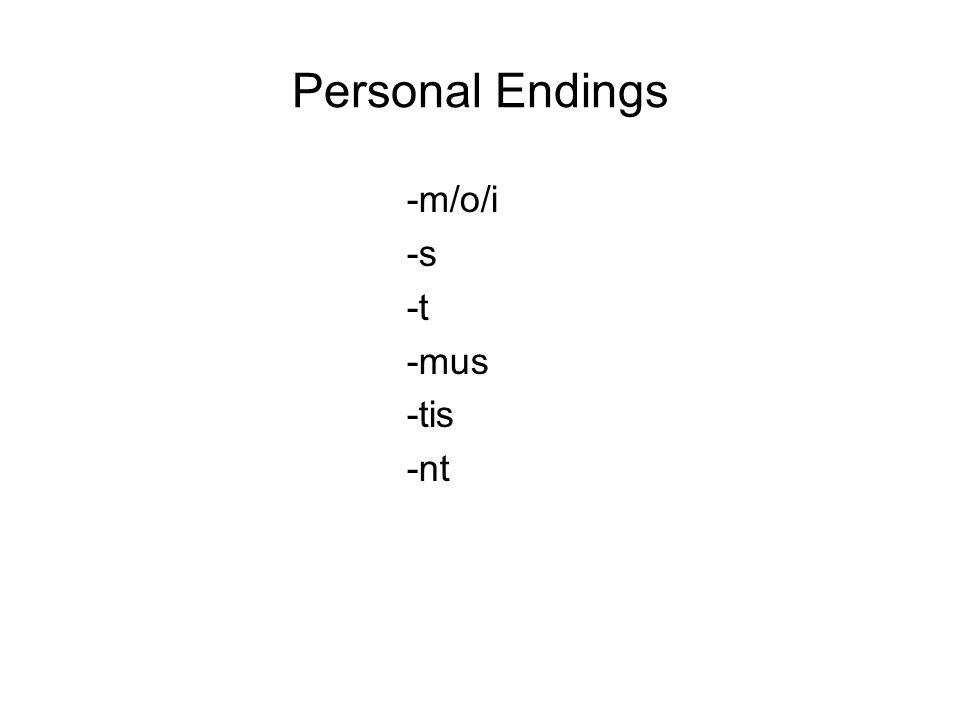 Personal Endings -m/o/i -s -t -mus -tis -nt