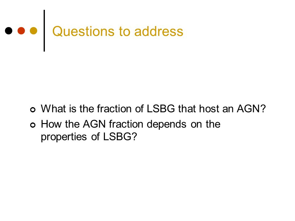 Questions to address What is the fraction of LSBG that host an AGN? How the AGN fraction depends on the properties of LSBG?