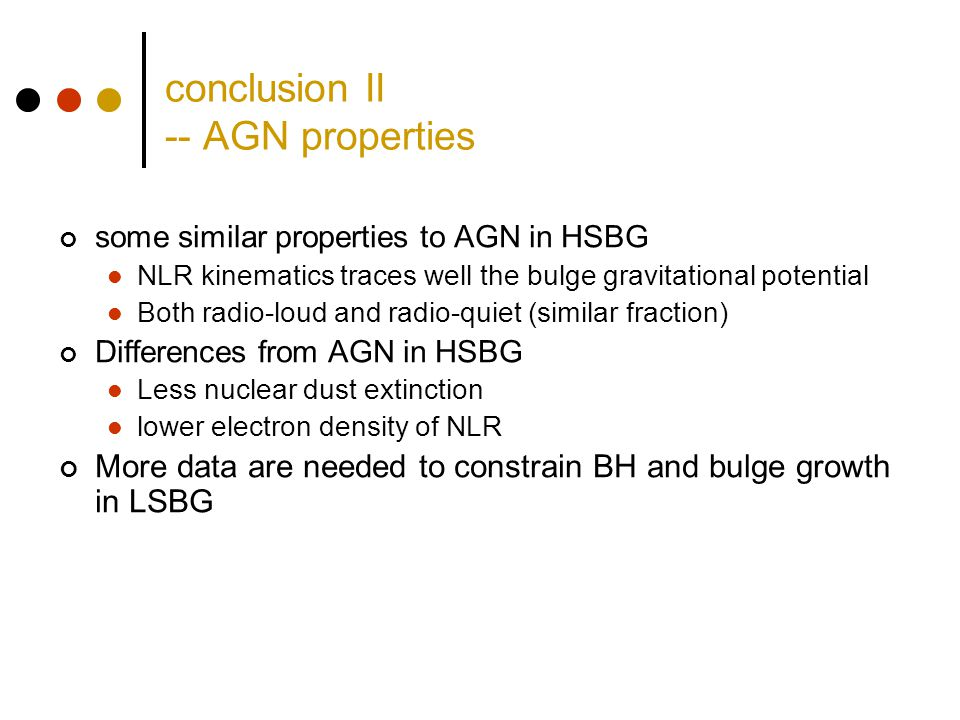 conclusion II -- AGN properties some similar properties to AGN in HSBG NLR kinematics traces well the bulge gravitational potential Both radio-loud an