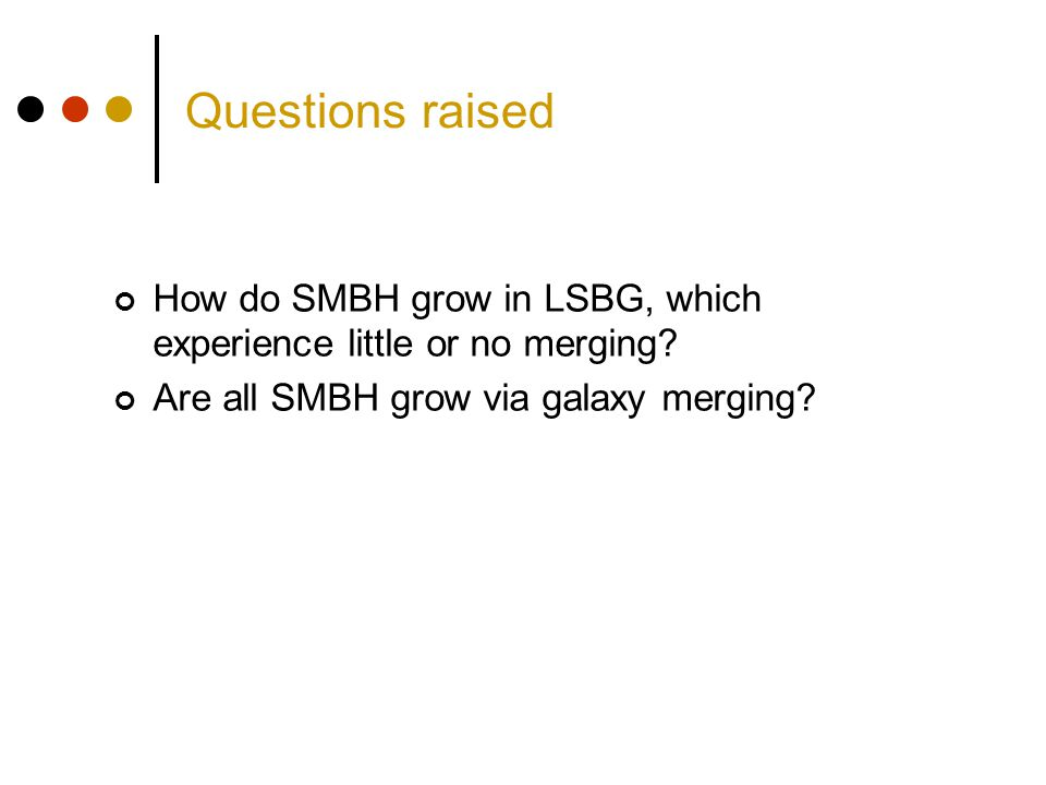 Questions raised How do SMBH grow in LSBG, which experience little or no merging? Are all SMBH grow via galaxy merging?