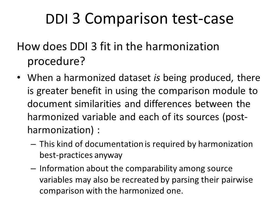 DDI 3 Comparison test-case How does DDI 3 fit in the harmonization procedure? When a harmonized dataset is being produced, there is greater benefit in