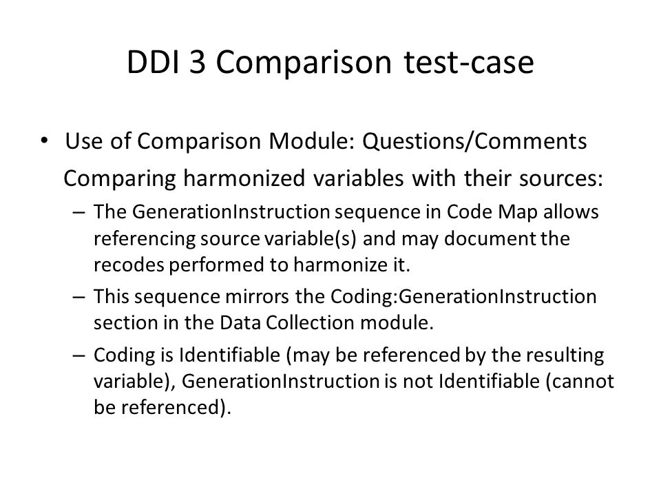 DDI 3 Comparison test-case Use of Comparison Module: Questions/Comments Comparing harmonized variables with their sources: – The GenerationInstruction