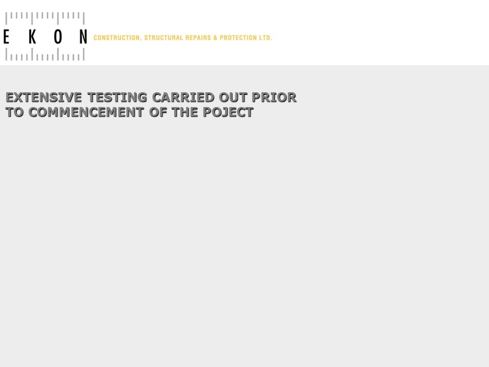 EXTENSIVE TESTING CARRIED OUT PRIOR TO COMMENCEMENT OF THE POJECT