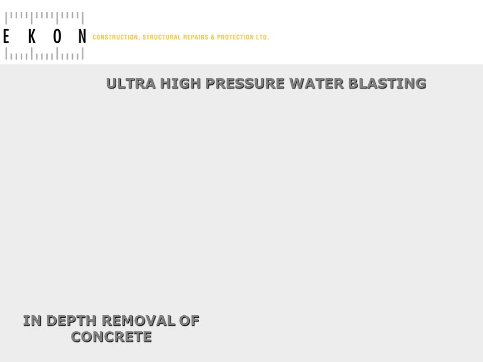 ULTRA HIGH PRESSURE WATER BLASTING IN DEPTH REMOVAL OF CONCRETE