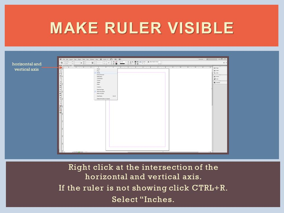 MAKE RULER VISIBLE Right click at the intersection of the horizontal and vertical axis.