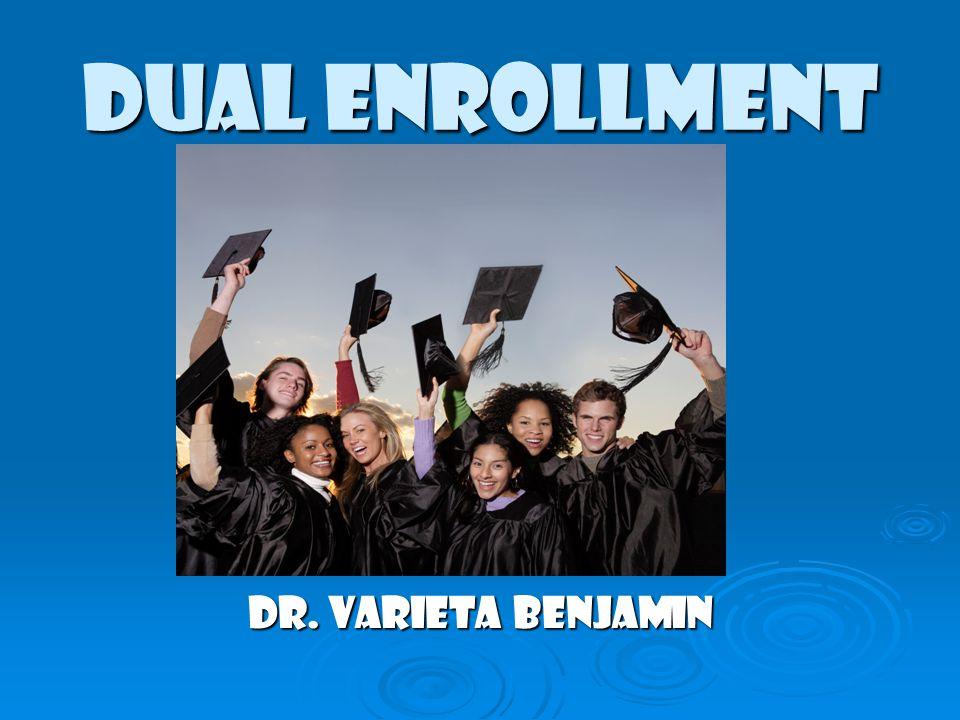 DUAL ENROLLMENT Dr. Varieta Benjamin