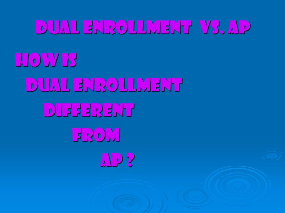 Dual Enrollment vs. AP How is Dual Enrollment DifferentFrom AP ?
