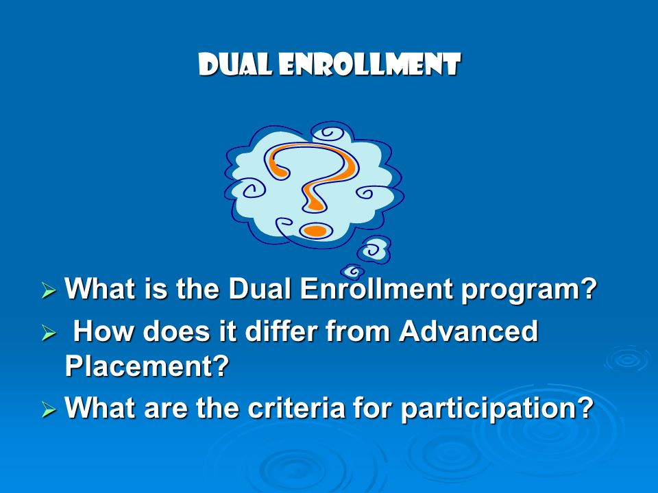 DUAL ENROLLMENT  What is the Dual Enrollment program.