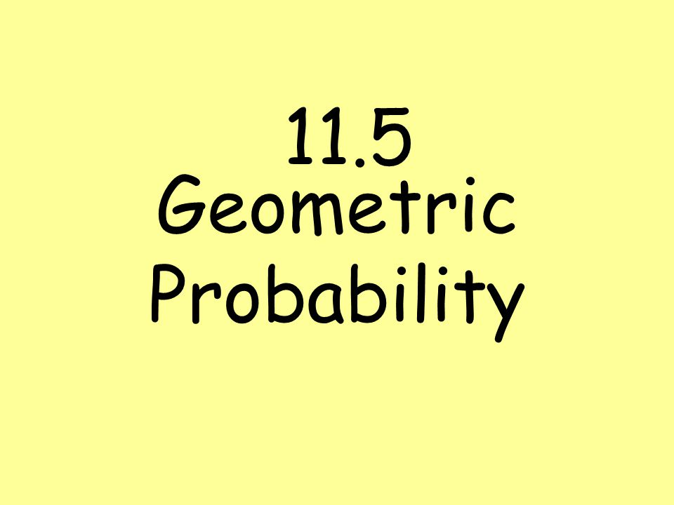 Geometric Probability 11.5