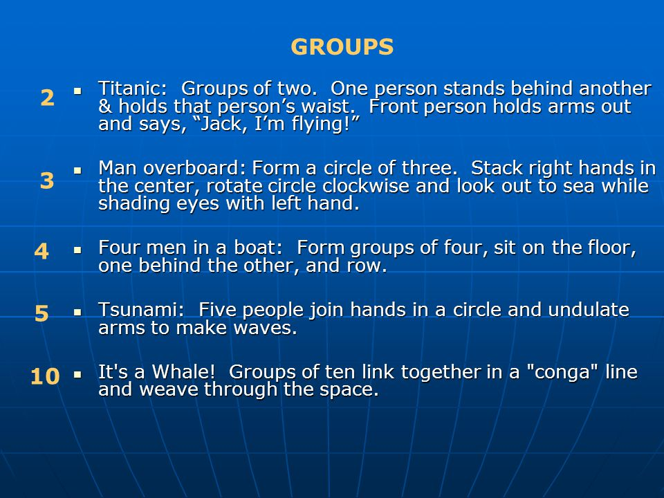 Titanic: Groups of two. One person stands behind another & holds that person's waist.