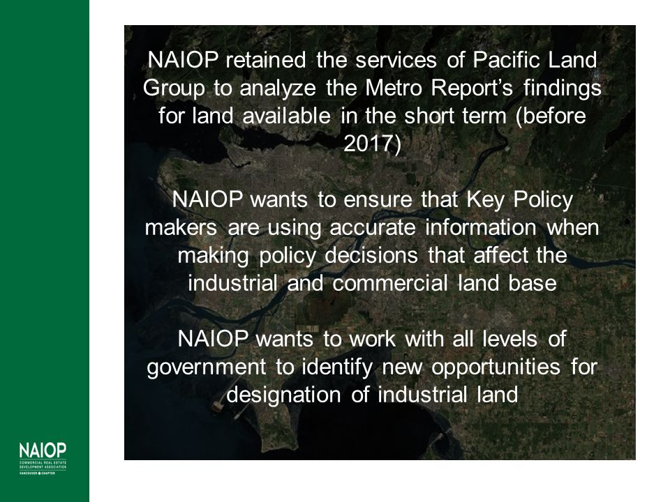 NAIOP retained the services of Pacific Land Group to analyze the Metro Report's findings for land available in the short term (before 2017) NAIOP want