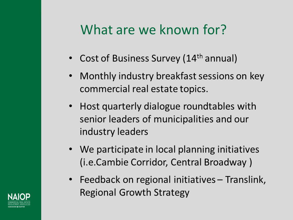Major contributor to BC economy Cost of Business Survey (14 th annual) Monthly industry breakfast sessions on key commercial real estate topics. Host