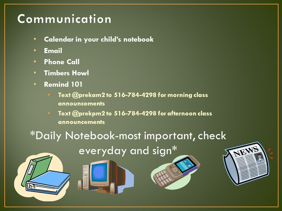 Calendar in your child's notebook Email Phone Call Timbers Howl Remind 101 Text @prekam2 to 516-784-4298 for morning class announcements Text @prekpm2 to 516-784-4298 for afternoon class announcements *Daily Notebook-most important, check everyday and sign*