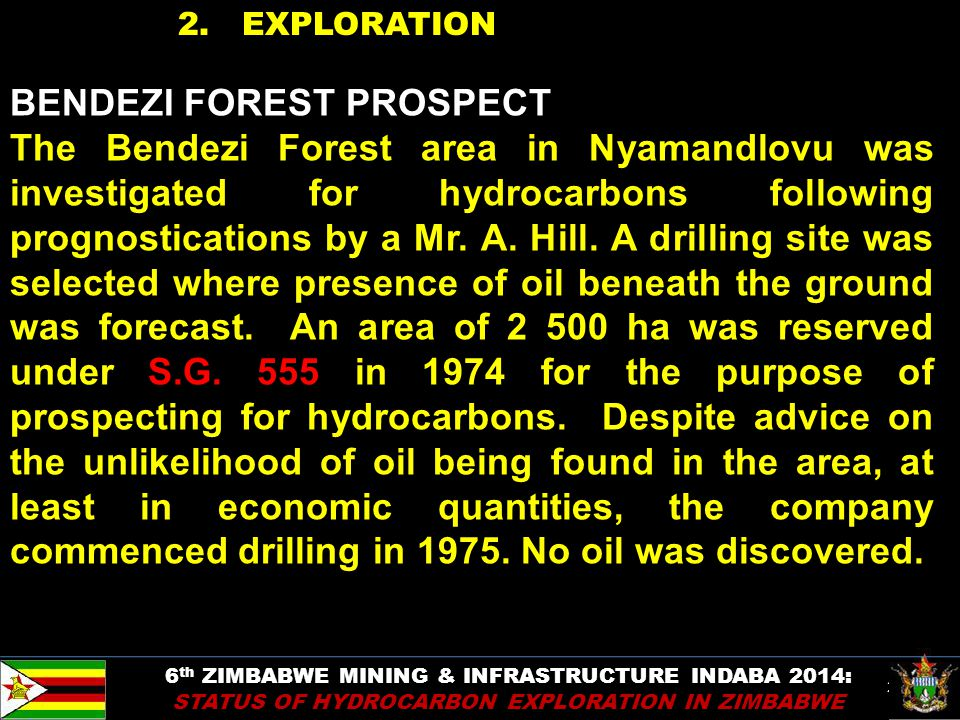 24 2. EXPLORATION BENDEZI FOREST PROSPECT The Bendezi Forest area in Nyamandlovu was investigated for hydrocarbons following prognostications by a Mr.