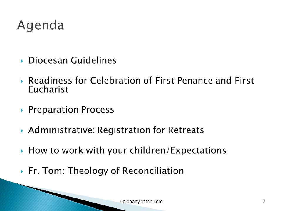 Agenda  Diocesan Guidelines  Readiness for Celebration of First Penance and First Eucharist  Preparation Process  Administrative: Registration for Retreats  How to work with your children/Expectations  Fr.